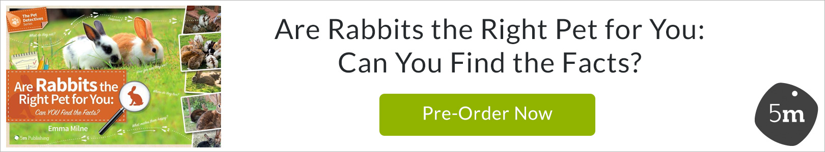 Are Rabbits the Right Pet for You: Can You Find the Facts? - Emma Milne - 5m Books - ThePetSite