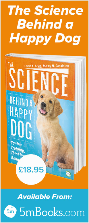 The Science Behind a Happy Dog Canine Training, Thinking and Behaviour - 5m Books